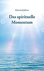 Das spirituelle Momentum von Raimund Jakesz