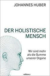 Buch Der holistische Mensch von Johannes Huber