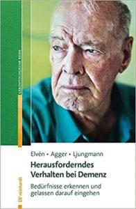 """Herausforderndes Verhalten bei Demenz"""" von Elvén, Agger, Ljungmann"""