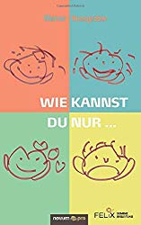 Buch Wie kannst du nur... - Werner Nussgraber